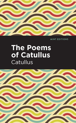 The Poems of Catullus - Catullus, and Editions, Mint (Contributions by)