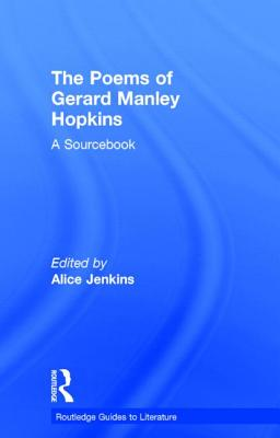 The Poems of Gerard Manley Hopkins: A Sourcebook - Jenkins, Alice (Editor)