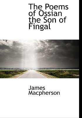 The Poems of Ossian the Son of Fingal - MacPherson, James