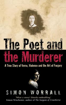 The Poet and the Murderer: A True Story of Verse, Violence and the Art of Forgery - Worrall, Simon
