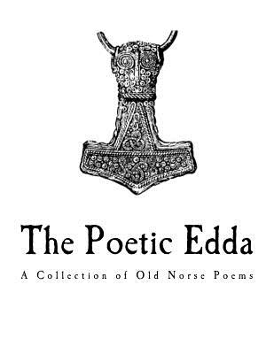 The Poetic Edda: A Collection of Old Norse Anonymous Poems - Anonymous, and Bellows, Henry Adams (Introduction by)