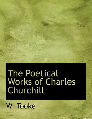 The Poetical Works of Charles Churchill - Tooke, W