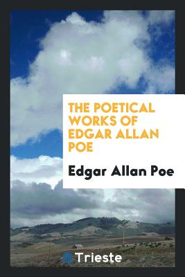 The Poetical Works of Edgar Allan Poe - Poe, Edgar Allan