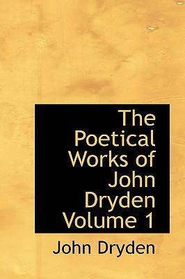 The Poetical Works of John Dryden Volume 1 - Dryden, John