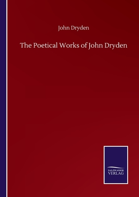 The Poetical Works of John Dryden - Dryden, John