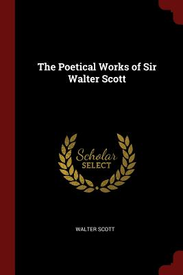 The Poetical Works of Sir Walter Scott - Scott, Walter, Sir, (Pa