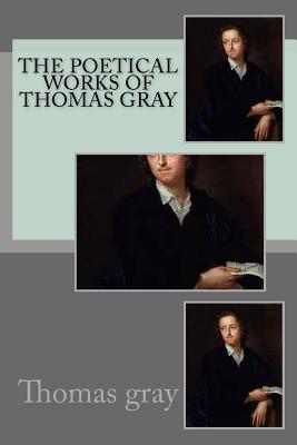 The Poetical Works of Thomas Gray - Gray, Thomas