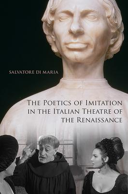 The Poetics of Imitation in the Italian Theatre of the Renaissance - Di Maria, Salvatore