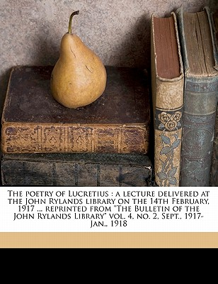 "The Poetry of Lucretius: A Lecture Delivered at the John Rylands Library on the 14th February, 1917 ... Reprinted from ""The Bulletin of the John Rylands Library"" Vol. 4, No. 2, Sept., 1917-Jan., 1918 - Herford, C H 1853"