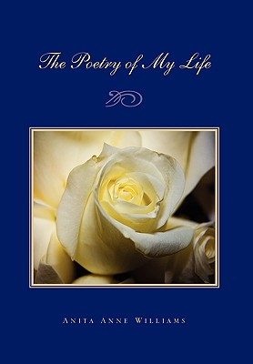 The Poetry of My Life - Williams, Anita Anne