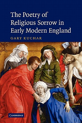 The Poetry of Religious Sorrow in Early Modern England - Kuchar, Gary