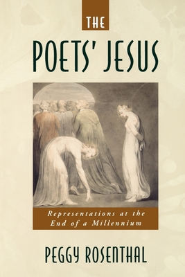 The Poets' Jesus: Representations at the End of a Millennium - Rosenthal, Peggy