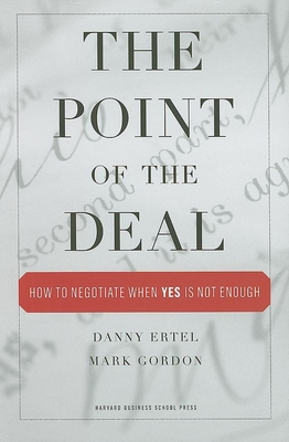 """The Point of the Deal: How to Negotiate When """"Yes"""" Is Not Enough - Ertel, Danny, and Gordon, Mark"""