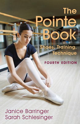The Pointe Book: Shoes, Training, Technique - Barringer, Janice, and Schlesinger, Sarah