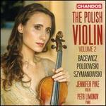 The Polish Violin, Vol. 2: Bacewicz, Poldowski, Szymanowski