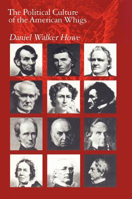 The Political Culture of the American Whigs - Howe, Daniel Walker