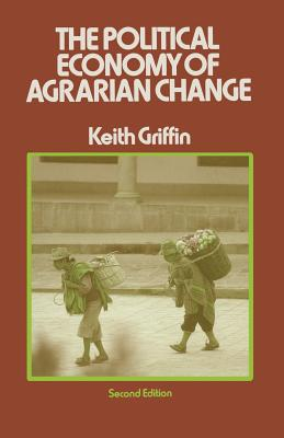The Political Economy of Agrarian Change: An Essay on the Green Revolution - Griffin, Keith
