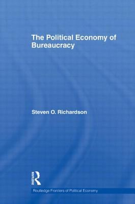 The Political Economy of Bureaucracy - Richardson, Steven O.