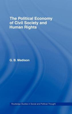 The Political Economy of Civil Society and Human Rights - Madison, Gary B
