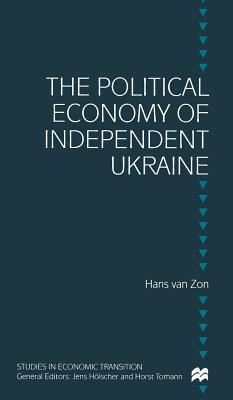 The Political Economy of Independent Ukraine: Captured by the Past - Zon, Hans van