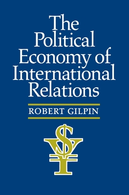 The Political Economy of International Relations - Gilpin, Robert