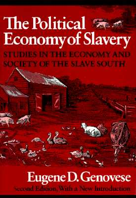 The Political Economy of Slavery: Studies in the Economy and Society of the Slave South - Genovese, Eugene D