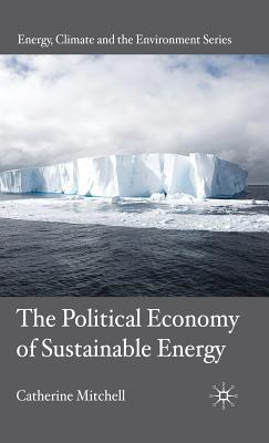 The Political Economy of Sustainable Energy - Mitchell, C