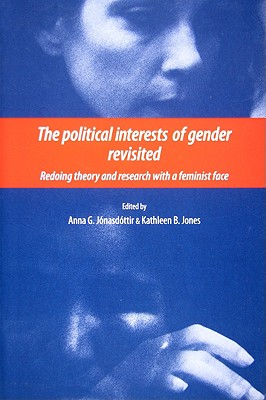 The Political Interests of Gender Revisited: Redoing Theory and Research with a Feminist Face - Jonasdottir, Ann G (Editor), and Jones, Kathleen B, Professor (Editor)