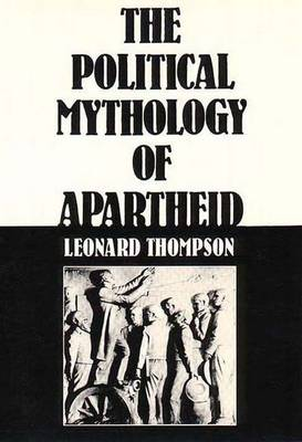 The Political Mythology of Apartheid - Thompson, Leonard L