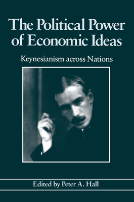 The Political Power of Economic Ideas: Keynesianism Across Nations - Hall, Peter a