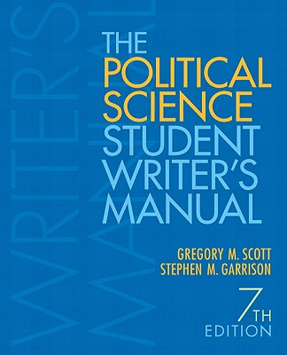 The Political Science Student Writer's Manual - Scott, Gregory M., and Garrison, Stephen M.