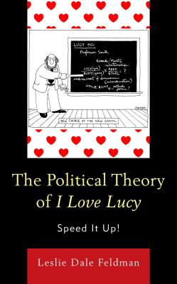The Political Theory of I Love Lucy: Speed It Up! - Feldman, Leslie Dale
