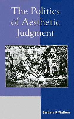 The Politics of Aesthetic Judgment - Walters, Barbara R