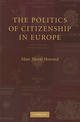 The Politics of Citizenship in Europe - Howard, Marc Morje