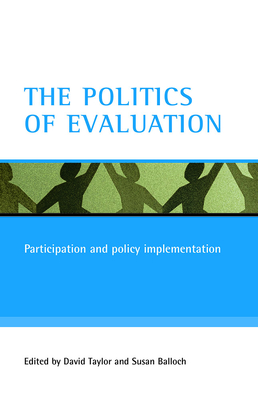 The Politics of Evaluation: Participation and Policy Implementation - Taylor, David (Editor), and Balloch, Susan (Editor)