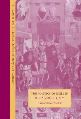 The Politics of Exile in Renaissance Italy - Shaw, Christine, Dr., (It