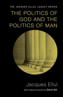 The Politics of God and the Politics of Man - Ellul, Jacques, and Bromiley, Geoffrey W (Translated by)