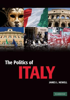 The Politics of Italy: Governance in a Normal Country - Newell, James L Professor