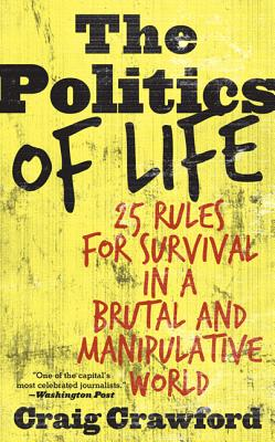 The Politics of Life: 25 Rules for Survival in a Brutal and Manipulative World - Crawford, Craig