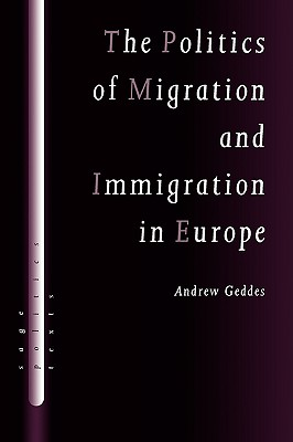 The Politics of Migration and Immigration in Europe - Geddes, Andrew