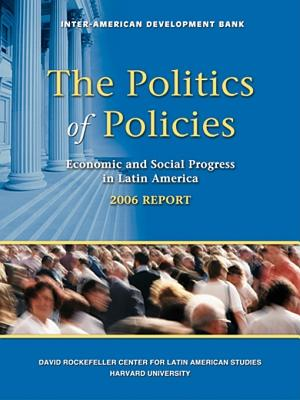 The Politics of Policies: Economic and Social Progress in Latin America, 2006 Report - Inter-Amer Dev Bank, and Bergara, Mario (Contributions by), and Cardenas, Mauricio (Contributions by)
