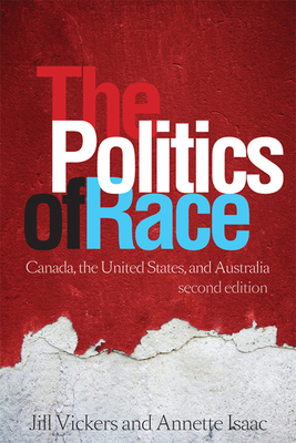 The Politics of Race: Canada, the United States, and Australia - Vickers, Jill, and Isaac, Annette
