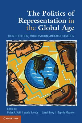 The Politics of Representation in the Global Age - Hall, Peter a (Editor), and Jacoby, Wade, Professor (Editor), and Levy, Jonah, Professor (Editor)