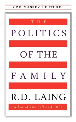 The Politics of the Family - Laing, R D