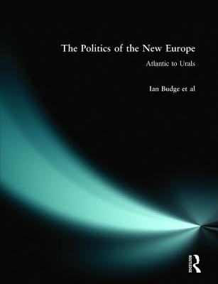 The Politics of the New Europe: Atlantic to Urals - Budge, Ian, and Newton, Kenneth