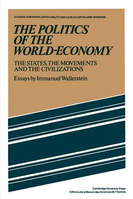 The Politics of the World-Economy: The States, the Movements and the Civilizations - Wallerstein, Immanuel