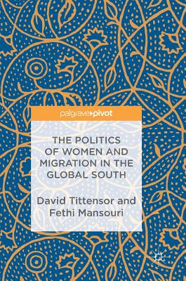 The Politics of Women and Migration in the Global South - Tittensor, David (Editor)