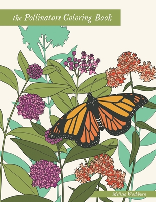 The Pollinators Coloring Book: 21 North American Birds, Bees, Butterflies, Moths, and Beetles to Color - Washburn, Melissa