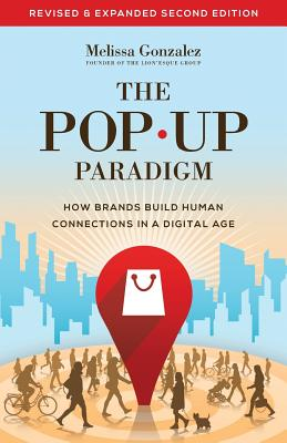 The Pop Up Paradigm: How Brands Build Human Connections in a Digital Age - Gonzalez, Melissa