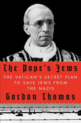 The Pope's Jews: The Vatican's Secret Plan to Save Jews from the Nazis - Thomas, Gordon